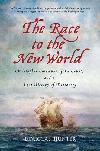 the-race-to-the-new-world-christopher-columbus-john-cabot-and-a-lost-history-of-discovery-by-douglas