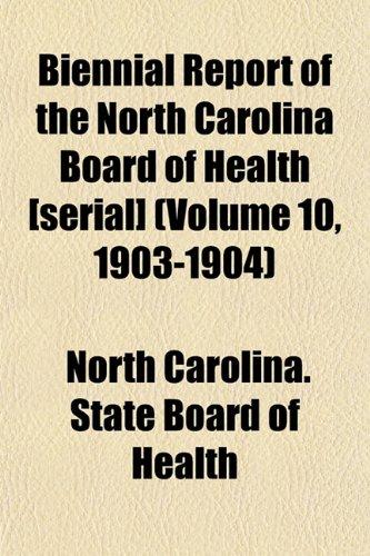 Biennial Report of the North Carolina Board of Health [serial] (Volume 10, 1903-1904)