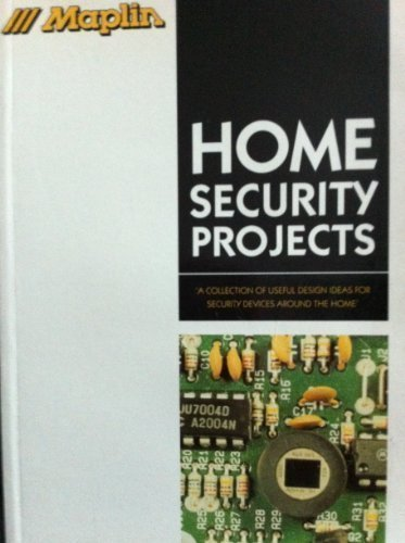 Maplin Home Security Projects: A Collection of Useful Design Ideas for Security Devices Around the Home (Maplin Projects) by Staff Maplin (1996-03-31)