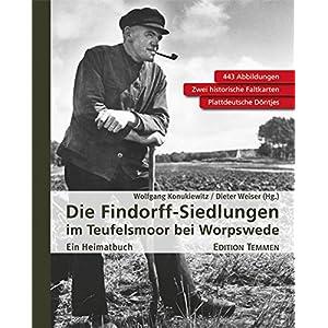 Die Findorff-Siedlungen im Teufelsmoor bei Worpswede: Ein Heimatbuch