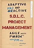 Adaptive & Proactive S.D.L.C. Project Management: Agile meets PMBOK, meets PM you by Joshua Boyde (2015-06-07)