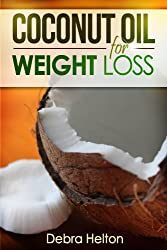 Coconut Oil For Weight Loss:Coconut Oil Diet Guide (English Edition)