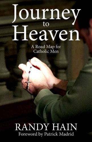 Journey to Heaven: A Road Map for Catholic Men by Patrick Madrid (Foreword), Randy Hain (12-May-2014) Paperback