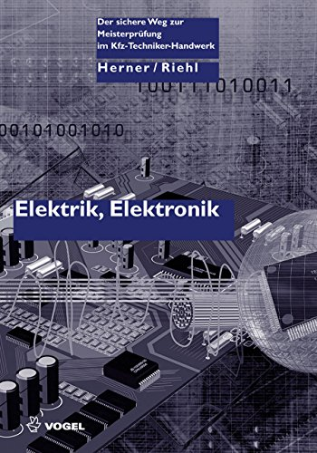 Elektrik, Elektronik. Der sichere Weg zur Meisterprüfung im Kraftfahrzeugtechniker-Handwerk (Der sichere Weg zur Meisterprüfung im Kfz-Handwerk)
