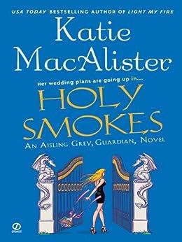"Holy Smokes: An Aisling Grey, Guardian, Novel (""Aisling Grey, Guardian, Novel"") by [Macalister, Katie]"