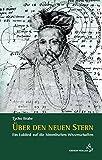 Über den neuen Stern: Ein Loblied auf die himmlischen Wissenschaften - Tycho Brahe