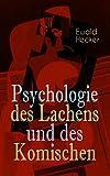 Psychologie des Lachens und des Komischen: Ein Beitrag zur experimentellen Psychologie für Naturforscher, Philosophen und gebildete Laien