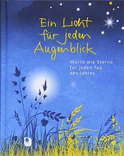 Ein Licht für jeden Augenblick: Worte wie Sterne für jeden Tag des Jahres (Eschbacher Geschenkbuch)
