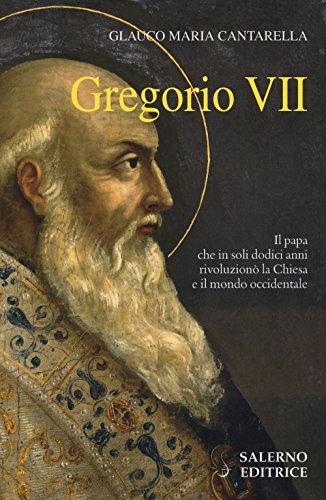 scaricare ebook gratis Gregorio VII. Il papa che in soli dodici anni rivoluzionò la Chiesa e il mondo Occidentale PDF Epub