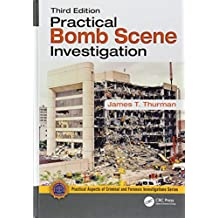 Practical Bomb Scene Investigation, Third Edition (Practical Aspects of Criminal and Forensic Investigations)