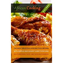 AFRICAN Cooking: The Most Delicious African Food Recipes with Simple and Easiest Directions and Mouth Watering Taste - Best African cookbook (English Edition)