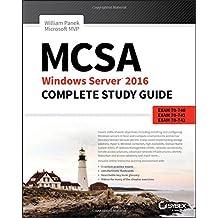 MCSA Windows Server 2016 Complete Study Guide: Exam 70-740, Exam 70-741, Exam 70-742, and Exam 70-743