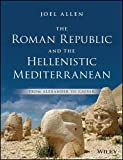 The Roman Republic in the Hellenistic Mediterranean: From Alexander to Caesar