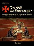 Das Gold der Andentempler: Ein historischer Roman über den Aufenthalt der Templer bei dem Volk der Chachapoya in den Anden (Das Gold der Templer)