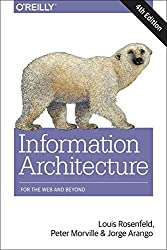 Information Architecture: For the Web and Beyond by Louis Rosenfeld (2015-10-11)