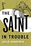 The Saint in Trouble (The Saint Series) by Leslie Charteris (2014-07-29)