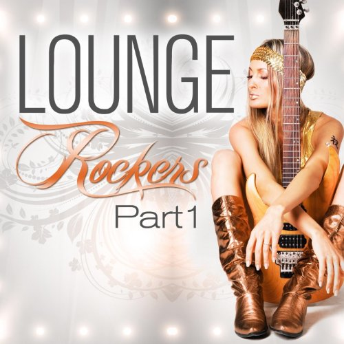Lounge Rockers, Part 1 (Great Rock Chill Out, Sunset Bar Lounge and Hotel Island Downtempo Diamonds) -