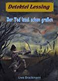 Der Tod lässt schön grüßen. Detektei Lessing Kriminalserie, Band 17.: Regionalkrimi