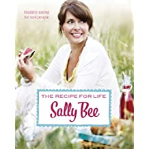By Sally Bee - The Recipe for Life: Healthy eating for real people