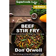 Beef Stir Fry: Over 60 Quick & Easy Gluten Free Low Cholesterol Whole Foods Recipes full of Antioxidants & Phytochemicals (English Edition)