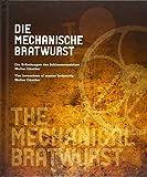 Die mechanische Bratwurst: Die Erfindungen des Schlossermeisters Walter Günther