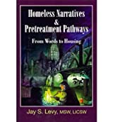 [(Homeless Narratives & Pretreatment Pathways: From Words to Housing)] [Author: Jay S. Levy] published on (September, 2010)