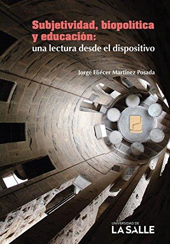 Subjetividad, biopolítica y educación: una lectura desde el dispositivo por Jorge Eliécer Martínez Posada