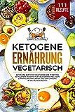Ketogene Ernährung Vegetarisch: Ketogene Diät für Vegetarier. Die 111 besten ketogenen Rezepte für Vegetarier. Inklusive Ernährungsratgeber und Einführung in die ketogene Diät. - Cooking Academy