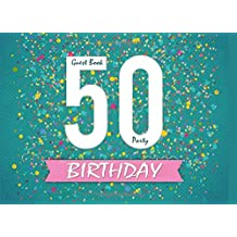 Guest Book : 50th Birthday Party: Celebrate The Date With This Happy Birthday Guest Book For Parties (Happy Birthday Guest Books)