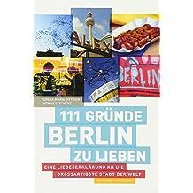 111 Gründe, Berlin zu lieben: Eine Liebeserklärung an die großartigste Stadt der Welt