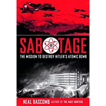 Sabotage: The Mission to Destroy Hitler's Atomic Bomb by Neal Bascomb (June 01,2016)