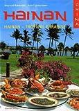 China: Hain - Tropical Paradise: Ein kultureller und kulinarischer Reiseführer in 740 Bildern durch das südchinesische Inselparadies Hainan