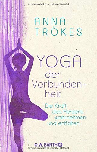 Yoga der Verbundenheit: Die Kraft des Herzens wahrnehmen und entfalten