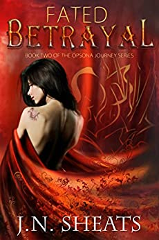 Fated Betrayal (Opsona Journey Series Book 2) by [Sheats, J.N.]