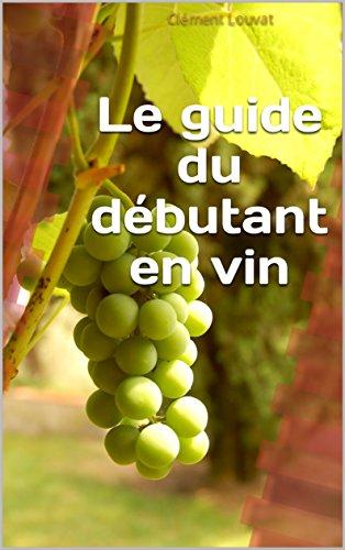 Le guide du débutant en vin par Clément Louvat