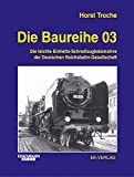 Die Baureihe 03: Die leichte Einheits-Schnellzuglokomotive der Deutschen Reichsbahn-Gesellschaft - Horst Troche