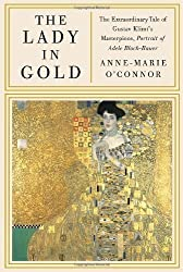 The Lady in Gold: The Extraordinary Tale of Gustav Klimt's Masterpiece, Portrait of Adele Bloch-Bauer [Deckle Edge] by O'Connor, Anne-Marie [2012]