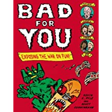 Bad for You: Exposing  the War on Fun!
