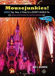Mousejunkies! 2nd Edition (Mousejunkies: Tips, Tales, & Tricks for a Disney World)