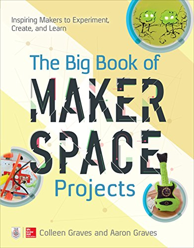 The Big Book of Makerspace Projects: Inspiring Makers to Experiment, Create, and Learn (English Edition)