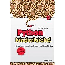 Python kinderleicht!: Einfach programmieren lernen - nicht nur für Kids