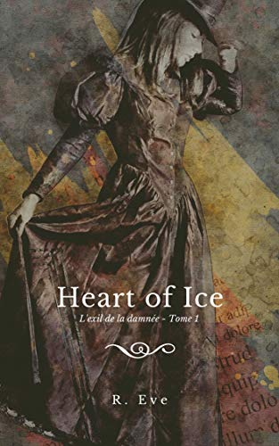 Heart of Ice : L'exil de la damnée - Tome 1