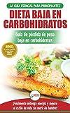 Dieta baja en carbohidratos: Recetas para principiantes Guía para quemar grasa + 45 Recetas de baja pérdida de peso probadas en carbohidratos (Libro en español / Low Carb Diet Spanish Book)