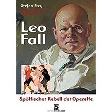 Leo Fall: Spöttischer Rebell der Operette