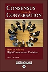 Consensus Through Conversation (EasyRead Comfort Edition): How to Achieve High-Commitment Decisions