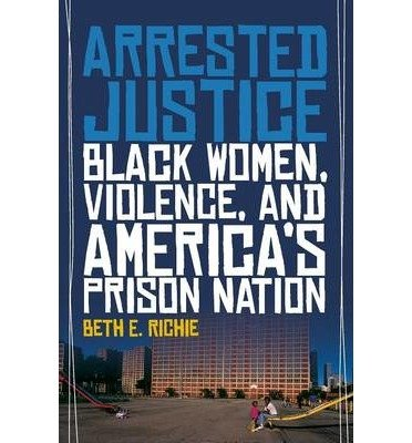 [( Arrested Justice: Black Women, Violence, and America S Prison Nation By Richie, Beth ( Author ) Paperback May - 2012)] Paperback
