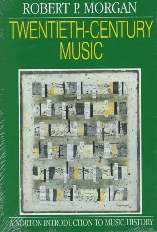 Twentieth-Century Music: A History of Musical Style in Modern Europe and America (The Norton Introduction to Music History) by Robert P. Morgan (1991-01-17)