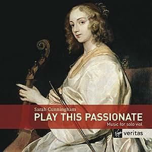 Play This Passionate: Music for solo viola da gamba