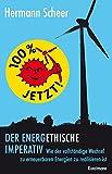 100% jetzt: der energethische Imperativ: Wie der vollständige Wechsel zu erneuerbaren Energien zu realisieren ist - Hermann Scheer
