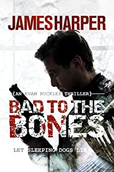 Bad To The Bones: A Murder Mystery Crime Thriller (Evan Buckley Thrillers Book 1) by [Harper, James]